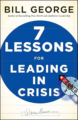 7 Lessons for Leading in Crisis By George, Bill/ Bennis, Warren G. (FRW)
